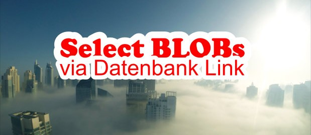 select blobs über Datenbank Link