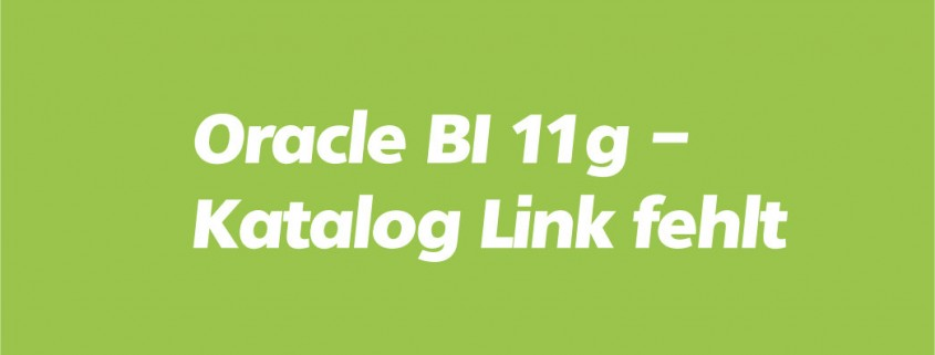 Oracle Business Intelligence Katalog Link fehlt