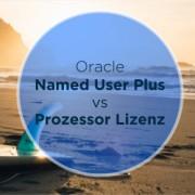 Oracle Named User Plus versus Prozessor Lizenz