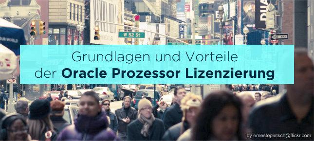 Grundlagen und Vorteile der Oracle Prozessor Lizenzierung