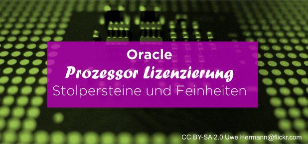 Oracle Prozessor Lizenzierung Stolpersteine und Feinheiten
