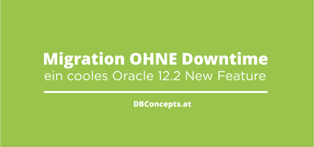 Migrieren ohne Downtime - ein Oracle 12.2 Feature