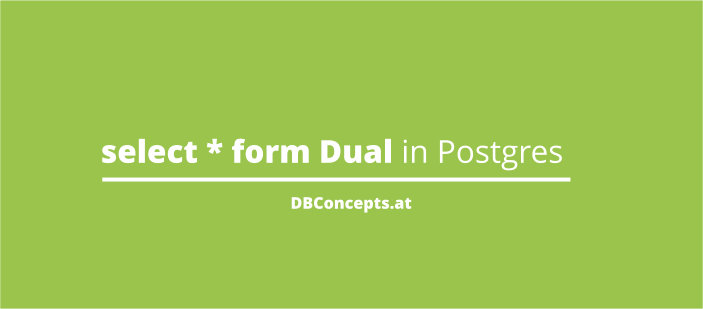 select * from dual in Postgres