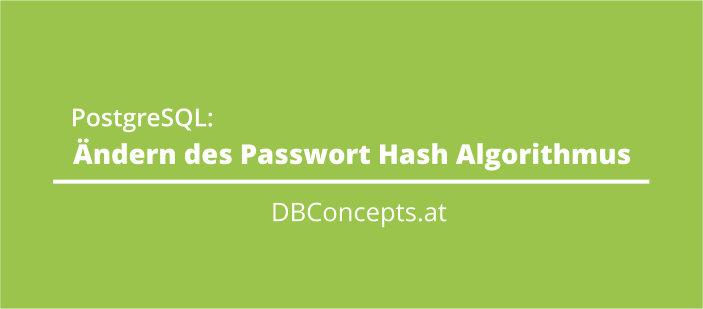 Ändern des Passwort Hash Algorithmus in PostgreSQL