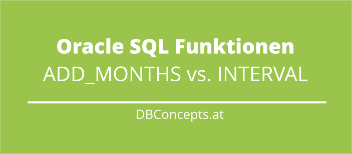 Vergleich der Oracle SQL Funktionen ADD_MONTHS vs INTERVAL