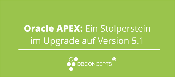 Oracle APEX Ein Stolperstein im Upgrade auf Version 5.1